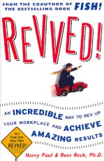 Revved! An Incredible Way to Rev Up Your Workplace and Achieve Amazing Results