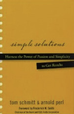 Simple Solutions: Harness the Power of Passion and Simplicity to Get Results