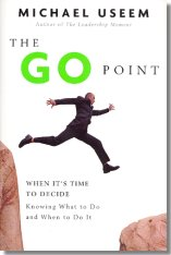 The Go Point: When It's Time to Decide -- Knowing What to Do and When to Do It